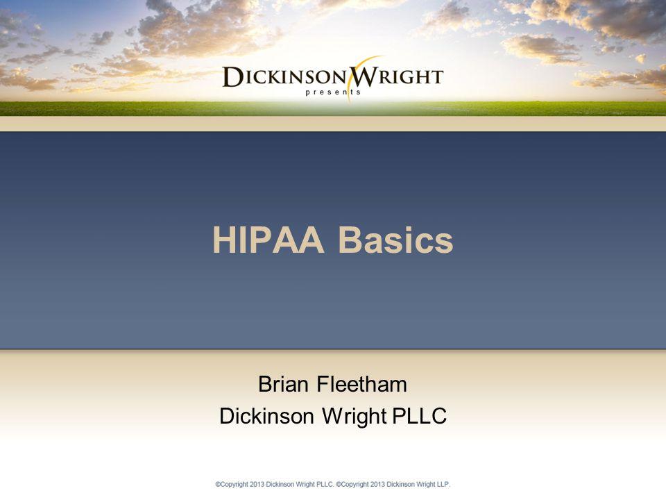 HIPAA Basics Brian Fleetham Dickinson Wright PLLC