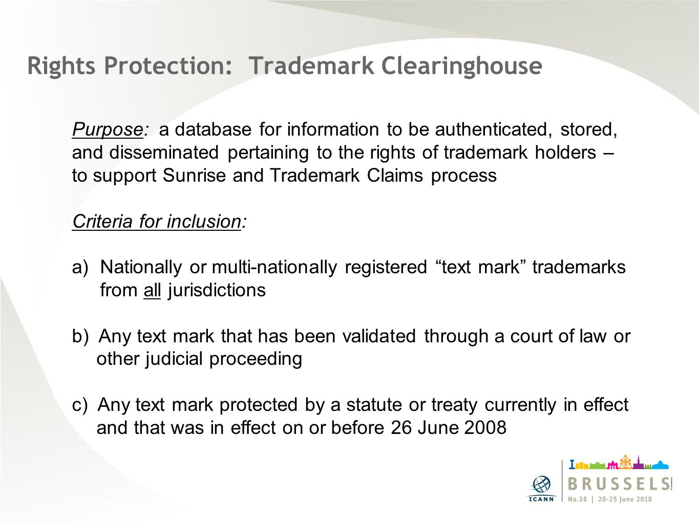 Rights Protection: Trademark Clearinghouse Purpose: a database for information to be authenticated, stored, and disseminated pertaining to the rights