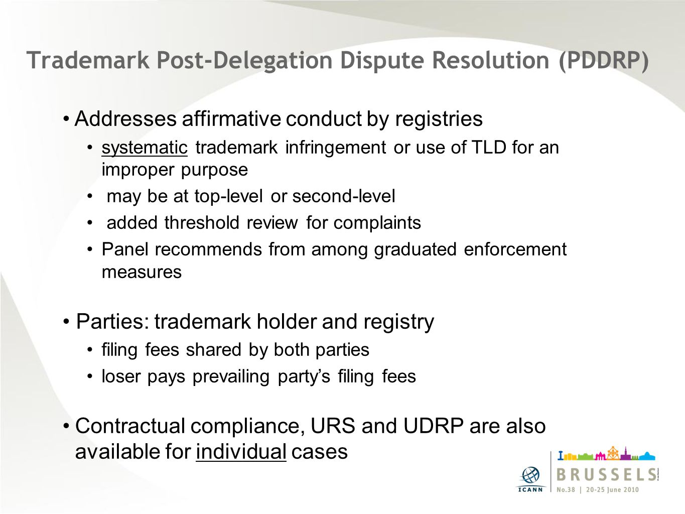 Trademark Post-Delegation Dispute Resolution (PDDRP) Addresses affirmative conduct by registries systematic trademark infringement or use of TLD for a