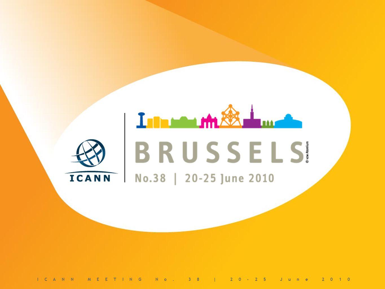 ICANN MEETING NO. 38 | 20-25 JUNE 2010 ICANN MEETING No. 38 | 20-25 June 2010