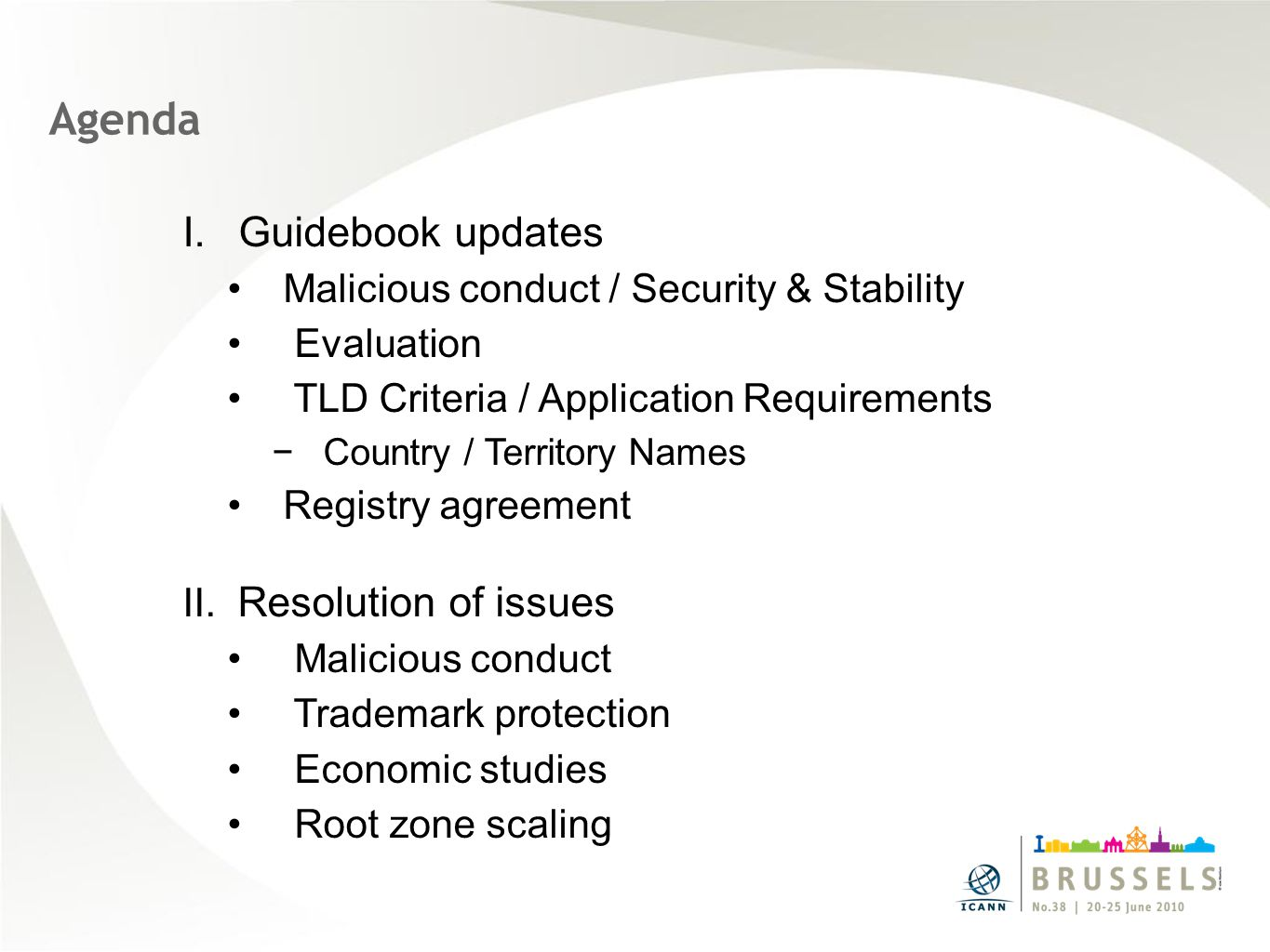 Agenda I.Guidebook updates Malicious conduct / Security & Stability Evaluation TLD Criteria / Application Requirements −Country / Territory Names Regi