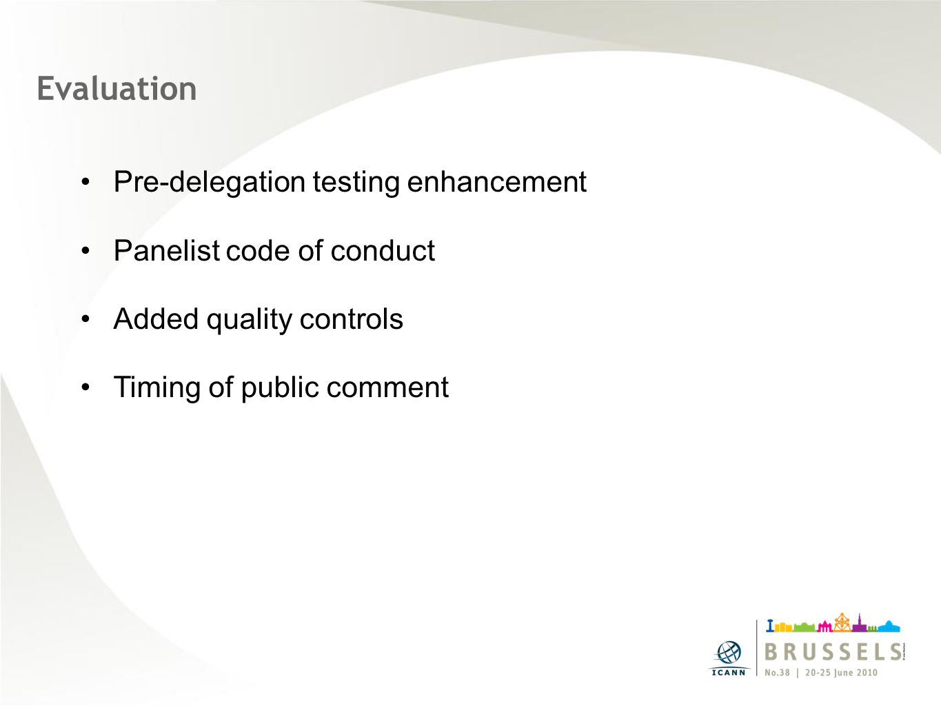 Evaluation Pre-delegation testing enhancement Panelist code of conduct Added quality controls Timing of public comment