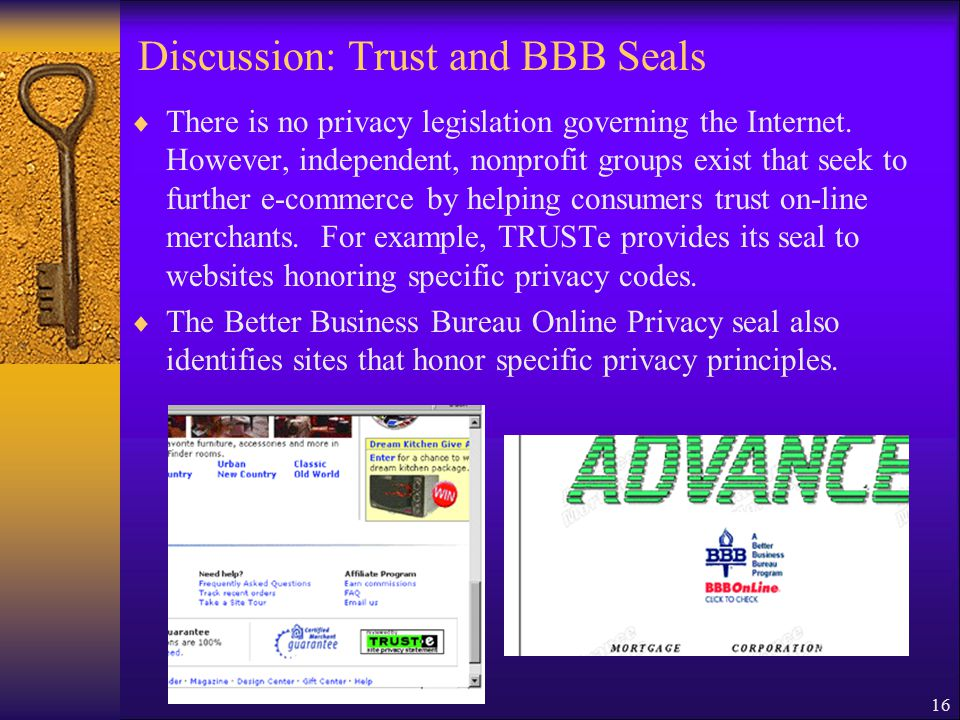 16 Discussion: Trust and BBB Seals  There is no privacy legislation governing the Internet.