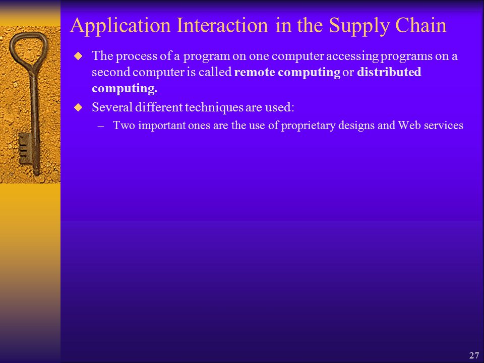 27 Application Interaction in the Supply Chain  The process of a program on one computer accessing programs on a second computer is called remote computing or distributed computing.