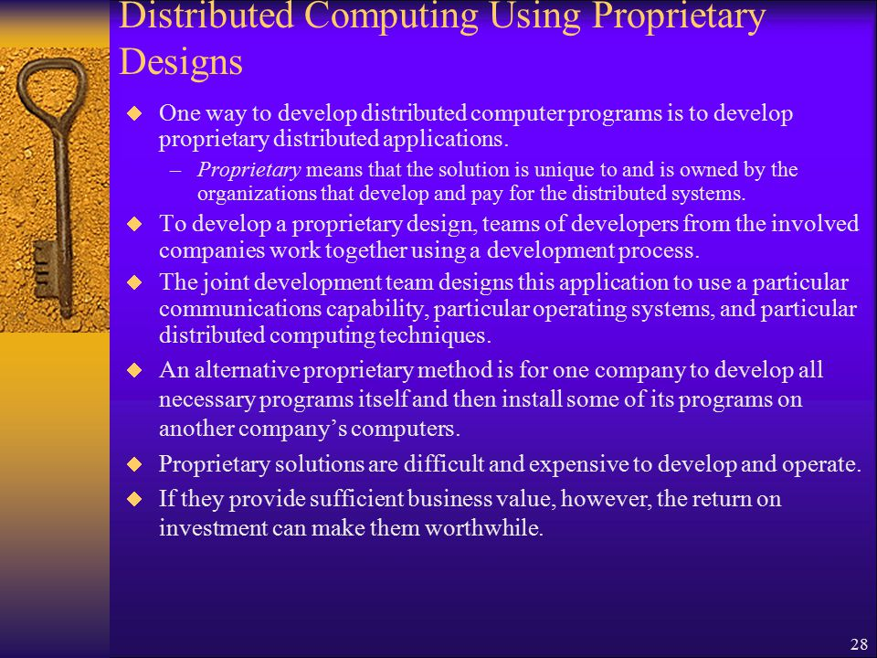 28 Distributed Computing Using Proprietary Designs  One way to develop distributed computer programs is to develop proprietary distributed applications.
