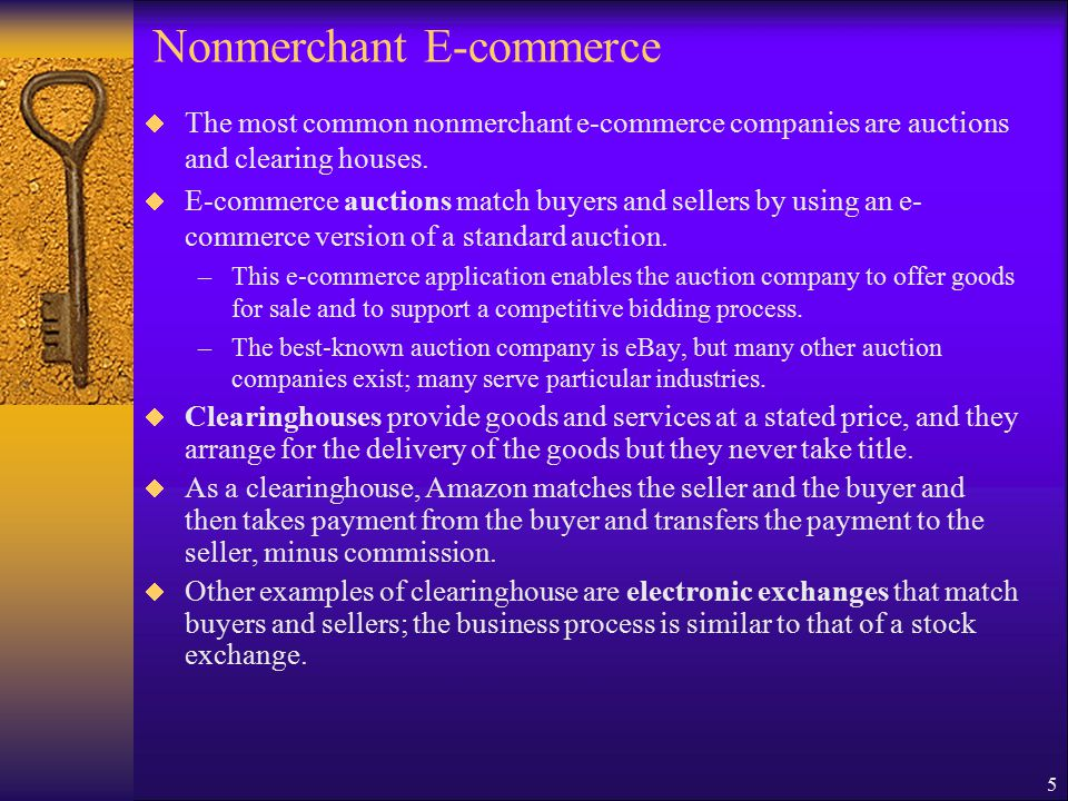 5 Nonmerchant E-commerce  The most common nonmerchant e-commerce companies are auctions and clearing houses.