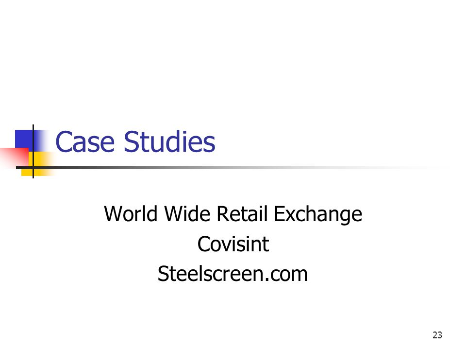 23 Case Studies World Wide Retail Exchange Covisint Steelscreen.com