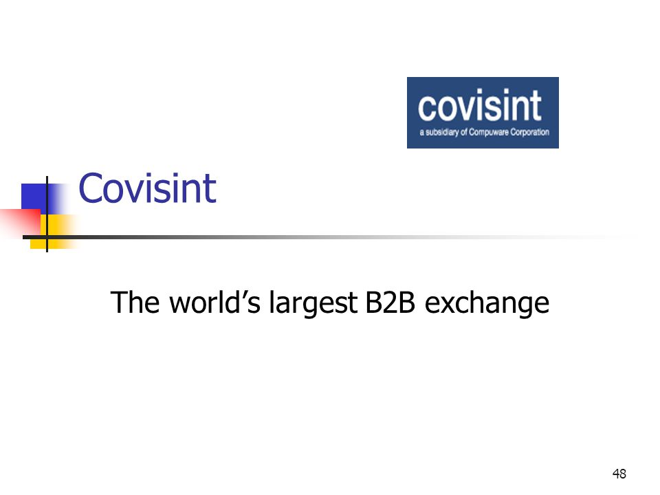48 Covisint The world's largest B2B exchange