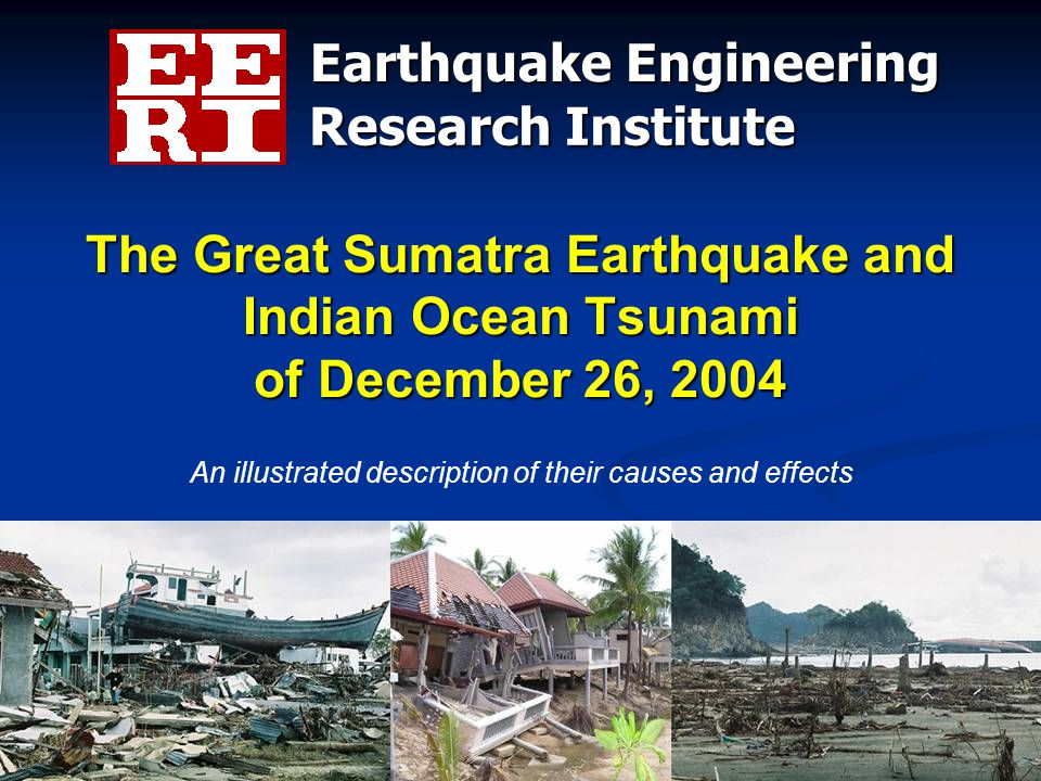 Earthquake Engineering Research Institute An illustrated description of their causes and effects The Great Sumatra Earthquake and Indian Ocean Tsunami