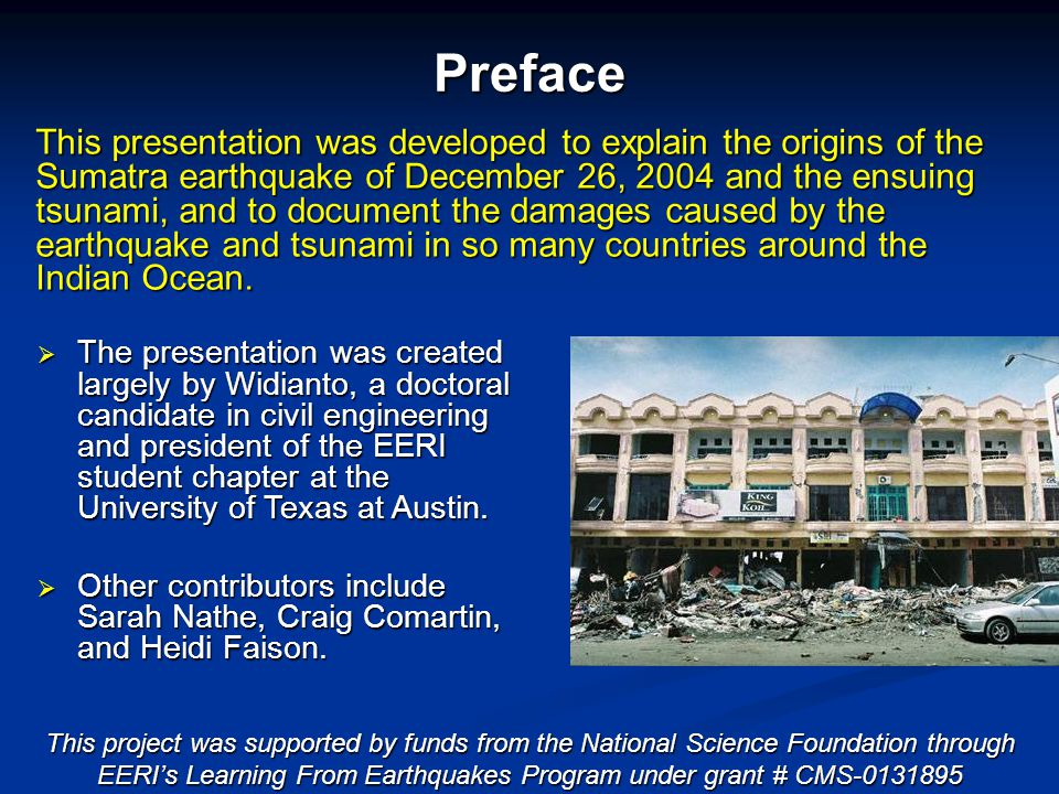 This presentation was developed to explain the origins of the Sumatra earthquake of December 26, 2004 and the ensuing tsunami, and to document the dam