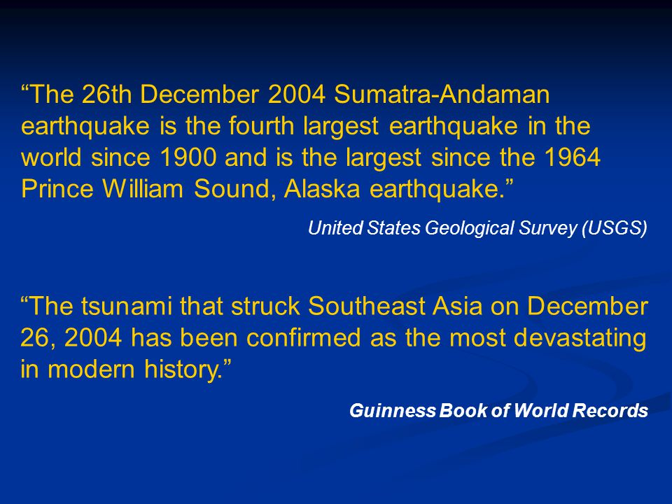 "United States Geological Survey (USGS) ""The tsunami that struck Southeast Asia on December 26, 2004 has been confirmed as the most devastating in mode"