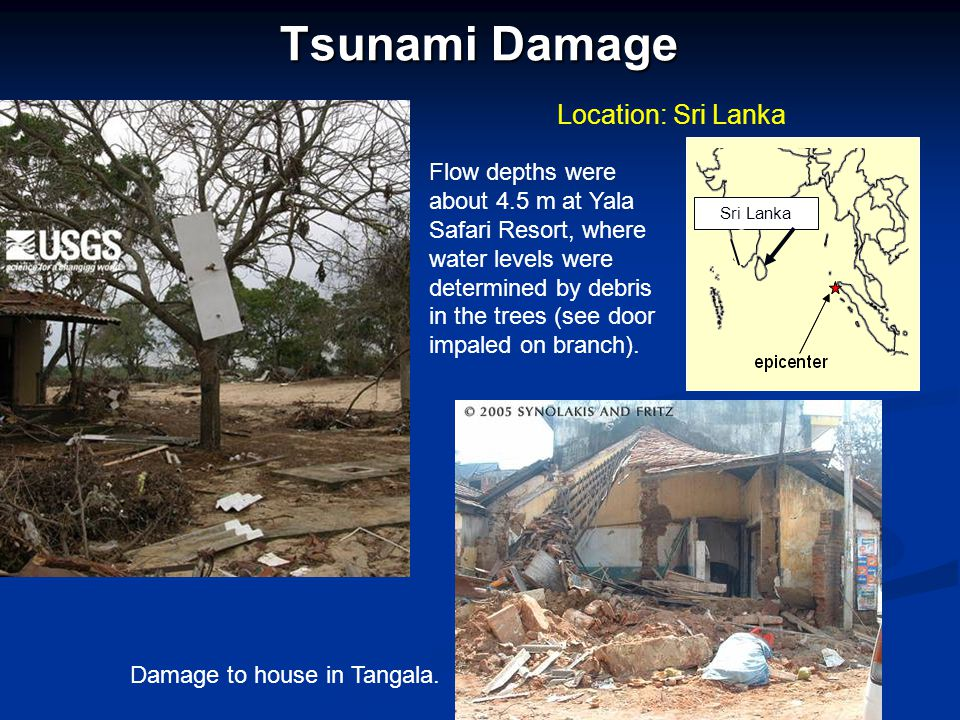 Tsunami Damage Location: Sri Lanka Sri Lanka Damage to house in Tangala. Flow depths were about 4.5 m at Yala Safari Resort, where water levels were d