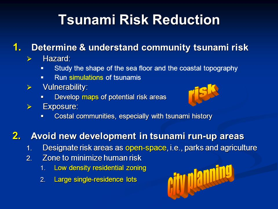 Tsunami Risk Reduction 1. Determine & understand community tsunami risk  Hazard:   Study the shape of the sea floor and the coastal topography  