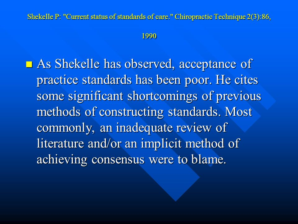 Shekelle P: Current status of standards of care. Chiropractic Technique 2(3):86, 1990 As Shekelle has observed, acceptance of practice standards has been poor.