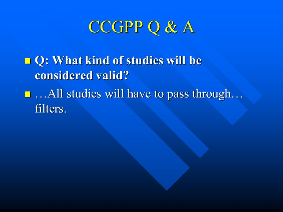 CCGPP Q & A Q: What kind of studies will be considered valid.