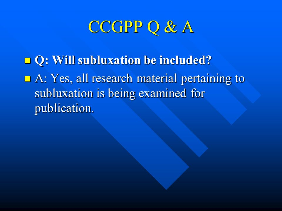 CCGPP Q & A Q: Will subluxation be included.Q: Will subluxation be included.