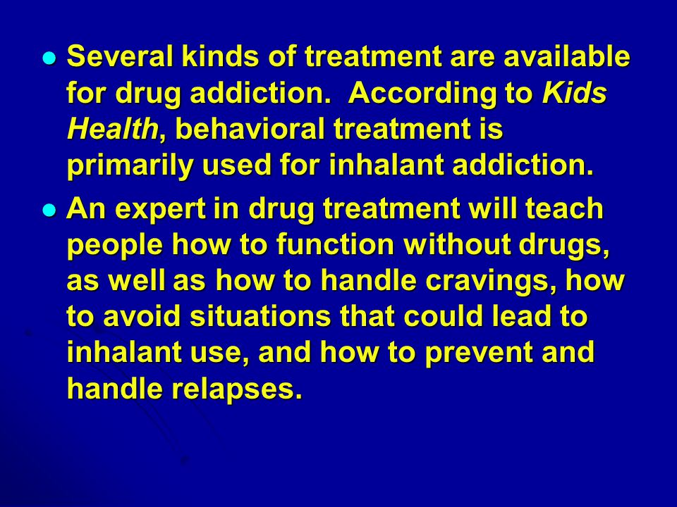 Several kinds of treatment are available for drug addiction.