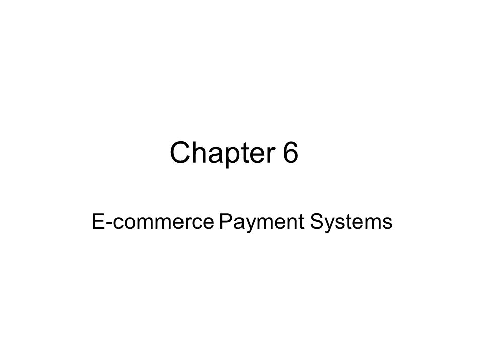 Chapter 6 E-commerce Payment Systems