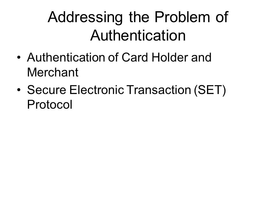 Addressing the Problem of Authentication Authentication of Card Holder and Merchant Secure Electronic Transaction (SET) Protocol