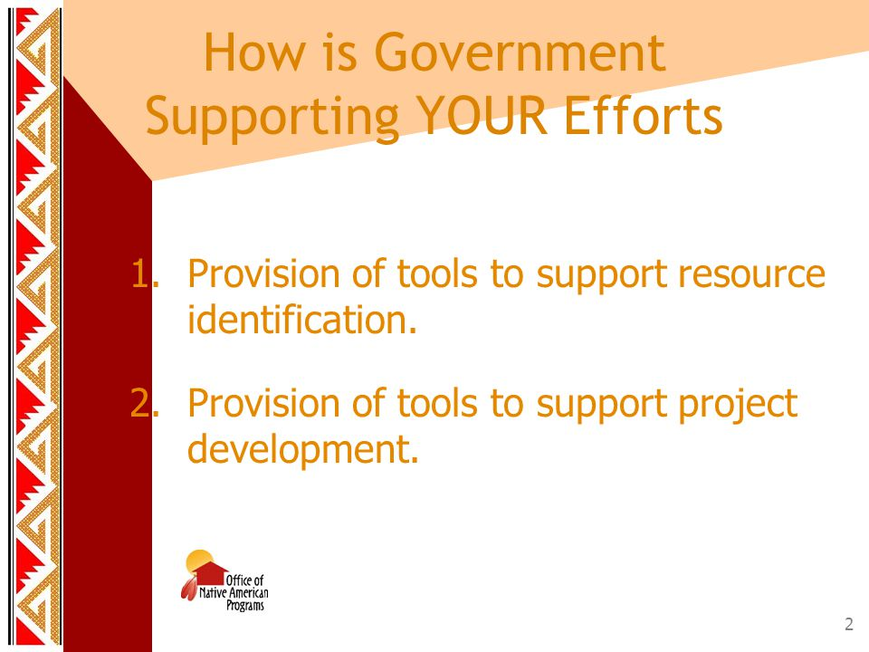 2 How is Government Supporting YOUR Efforts 1.Provision of tools to support resource identification.
