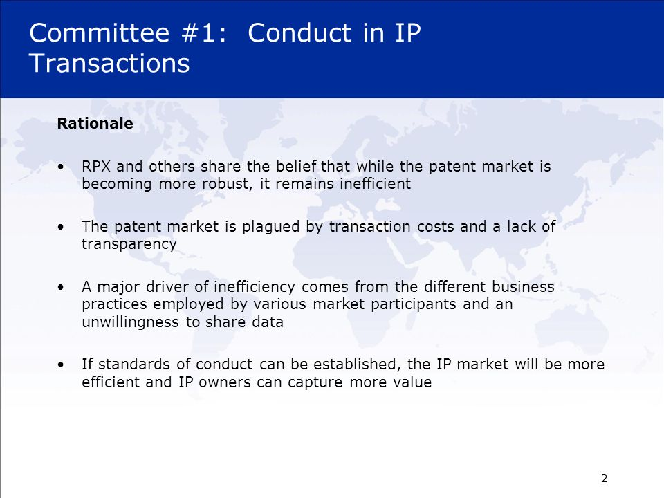 Diversity of Participants in IP Transactions Asset owners –Operating companies –Licensors –Universities and research organizations –Patent pools Intermediaries representing owners –Brokers –Licensing agents –Attorneys –Bankruptcy trusees Transaction support –Valuation firms –Technology/engineering consultants –Specialized law firms –Business consultants