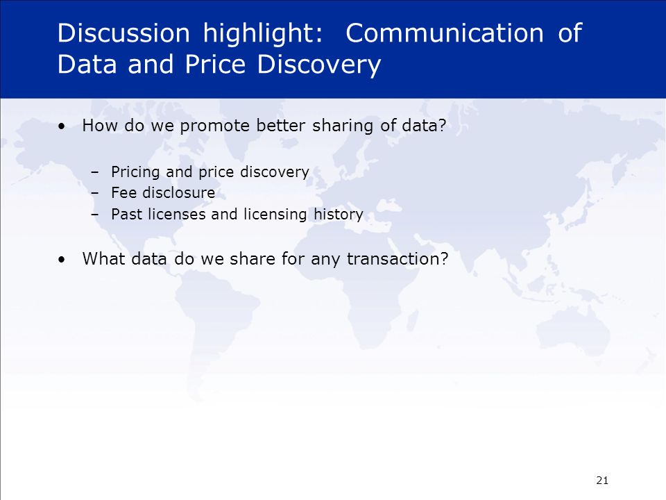 Discussion highlight: Communication of Data and Price Discovery How do we promote better sharing of data? –Pricing and price discovery –Fee disclosure