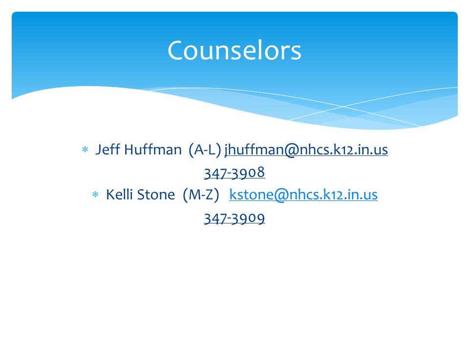  Jeff Huffman (A-L) jhuffman@nhcs.k12.in.us 347-3908  Kelli Stone (M-Z) kstone@nhcs.k12.in.uskstone@nhcs.k12.in.us 347-3909 Counselors