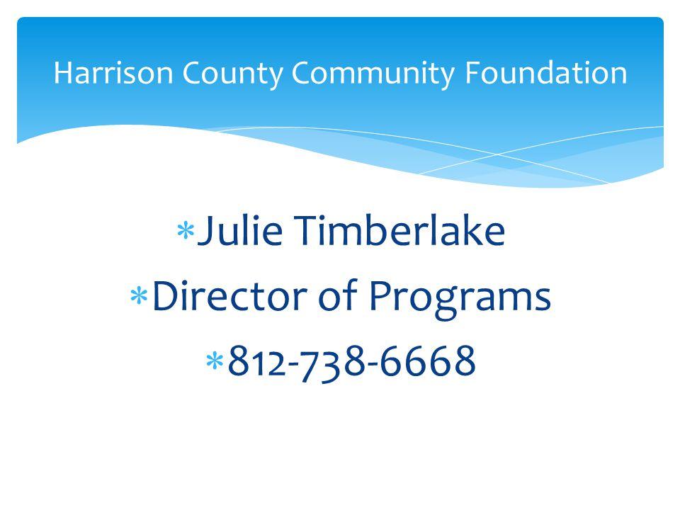  Julie Timberlake  Director of Programs  812-738-6668 Harrison County Community Foundation