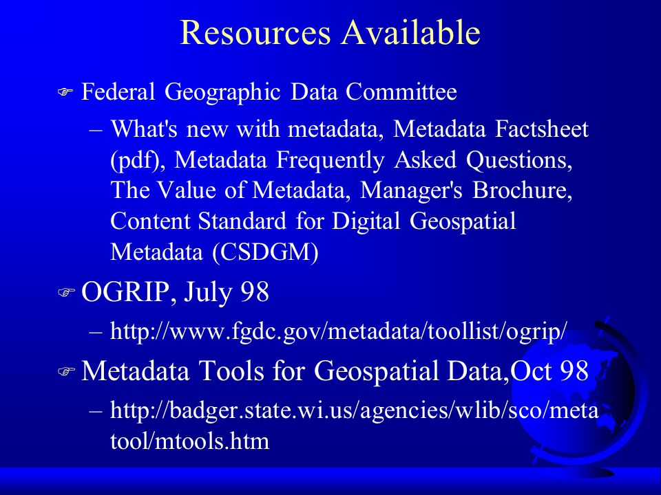 Summary of mandatory elements of FGDC Metadata F There are a total of 32 items for the mandatory elements of FGDC metadata standard F Only 4 of those