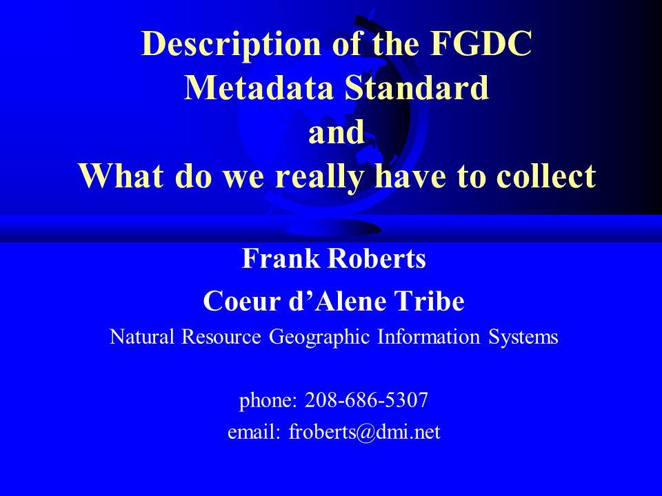 Metadata Workshop F Agenda F 1) Description of the FGDC metadata standard.