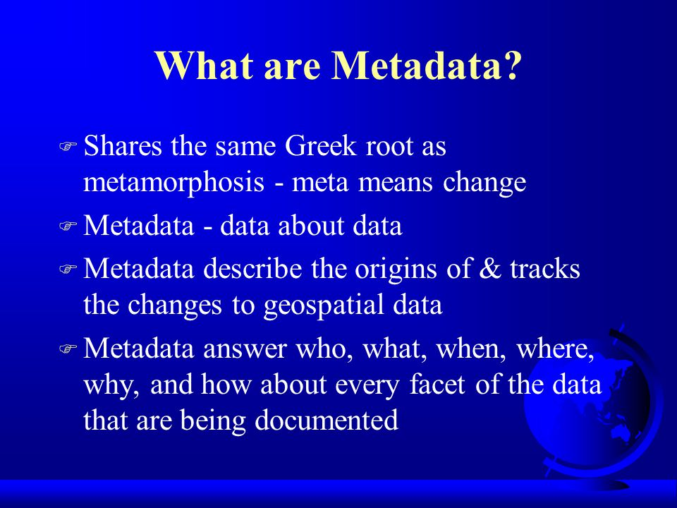What I'm going to cover F What is metadata F What is the FGDC Standard F What is the ISO Metadata Standard F What the GIS user need to collect to meet the standard
