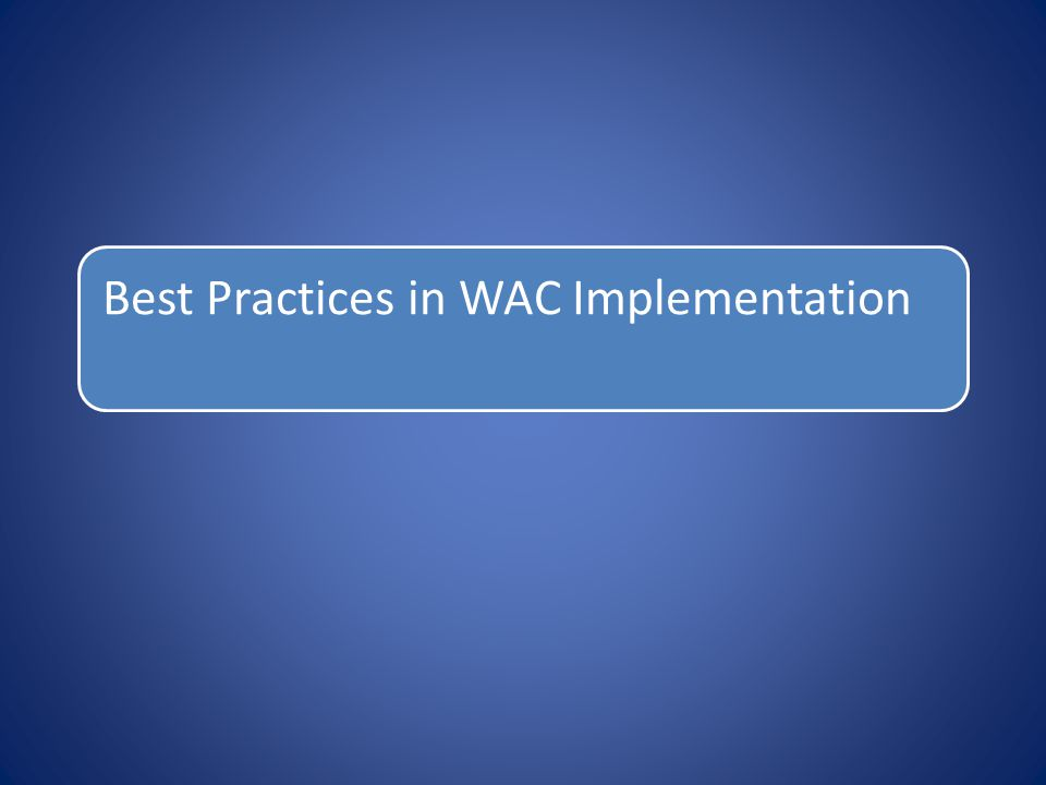 Best Practices in WAC Implementation
