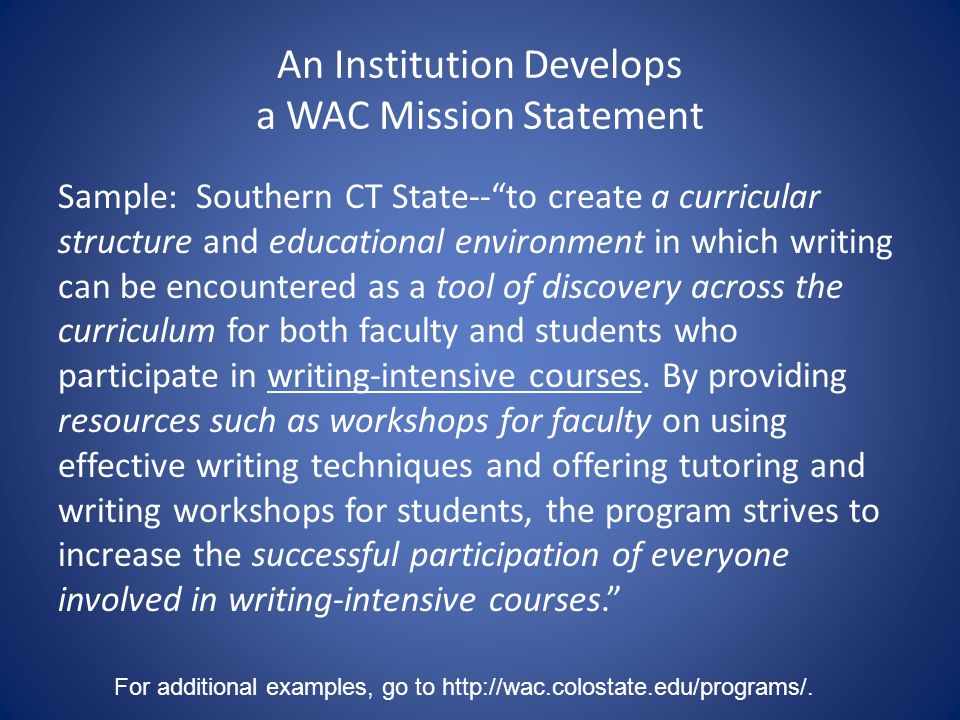 "An Institution Develops a WAC Mission Statement Sample: Southern CT State--""to create a curricular structure and educational environment in which writ"