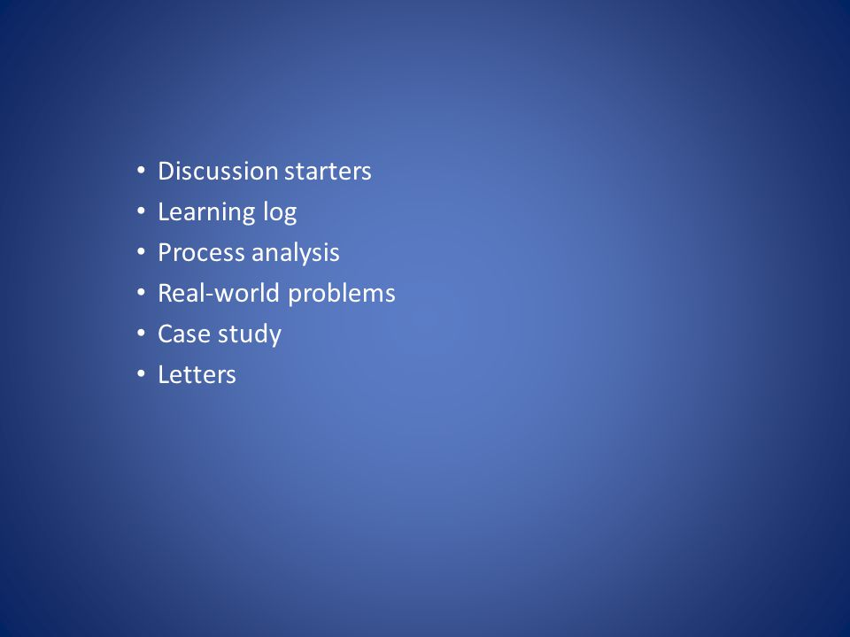 Discussion starters Learning log Process analysis Real-world problems Case study Letters