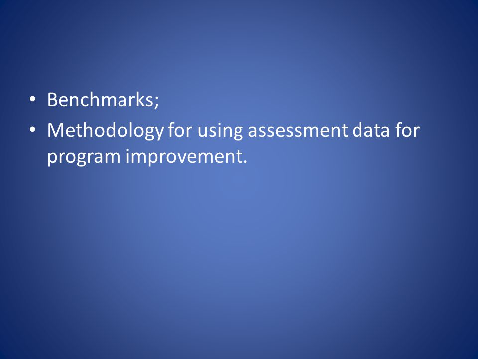 Benchmarks; Methodology for using assessment data for program improvement.