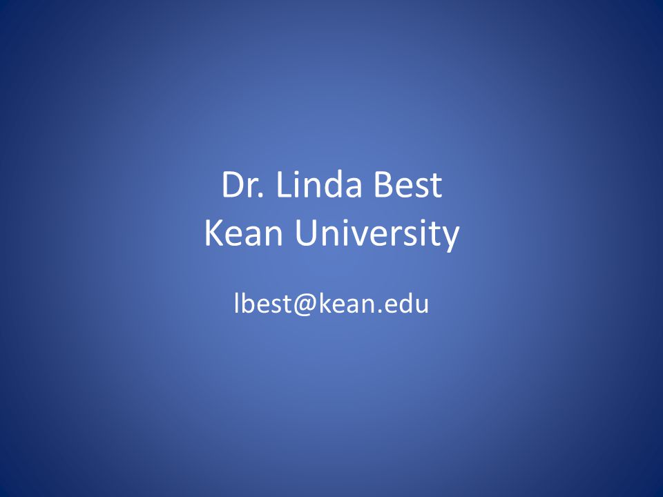 Dr. Linda Best Kean University lbest@kean.edu
