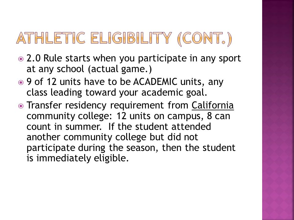  2.0 Rule starts when you participate in any sport at any school (actual game.)  9 of 12 units have to be ACADEMIC units, any class leading toward your academic goal.