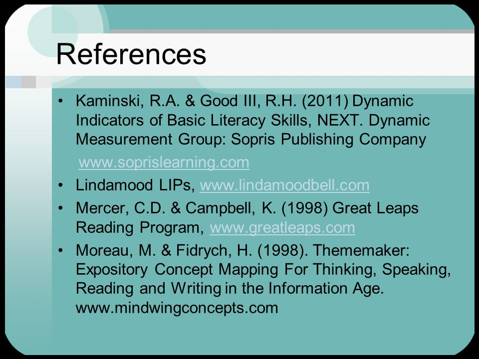References Apel, K. (2007) Word Study: Using a Five Block Approach to Improving Literacy. A presentation at Texas Speech and Hearing Association Meeti