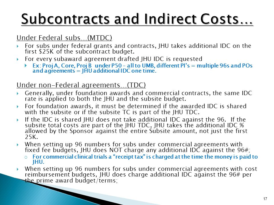 Under Federal subs…(MTDC)  For subs under federal grants and contracts, JHU takes additional IDC on the first $25K of the subcontract budget.