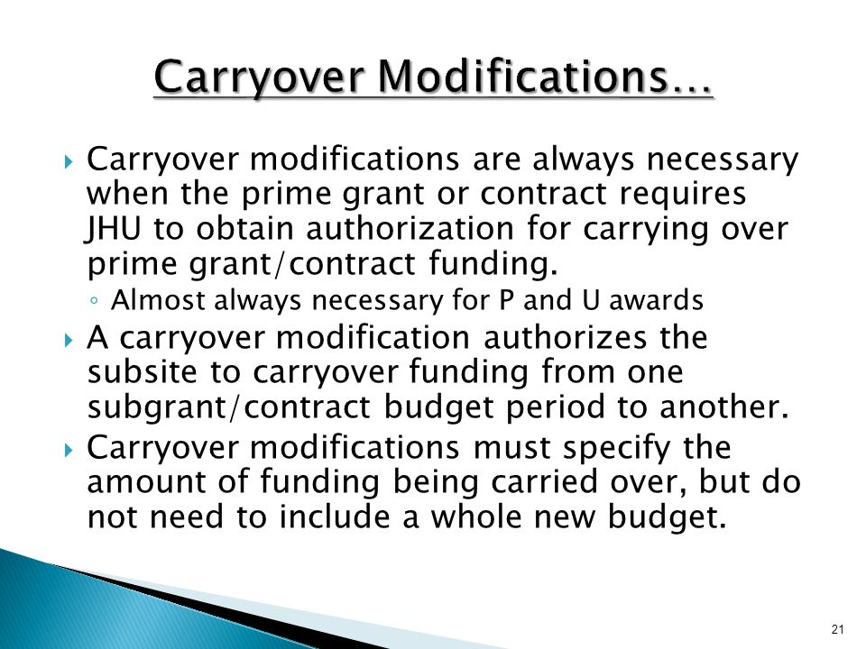  Carryover modifications are always necessary when the prime grant or contract requires JHU to obtain authorization for carrying over prime grant/contract funding.