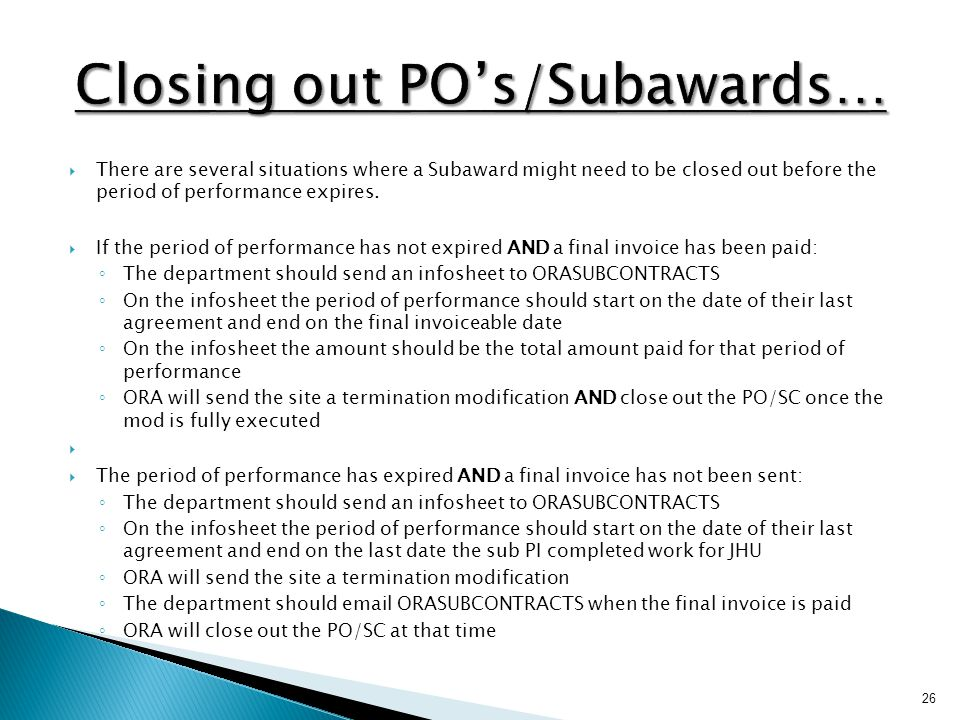  There are several situations where a Subaward might need to be closed out before the period of performance expires.
