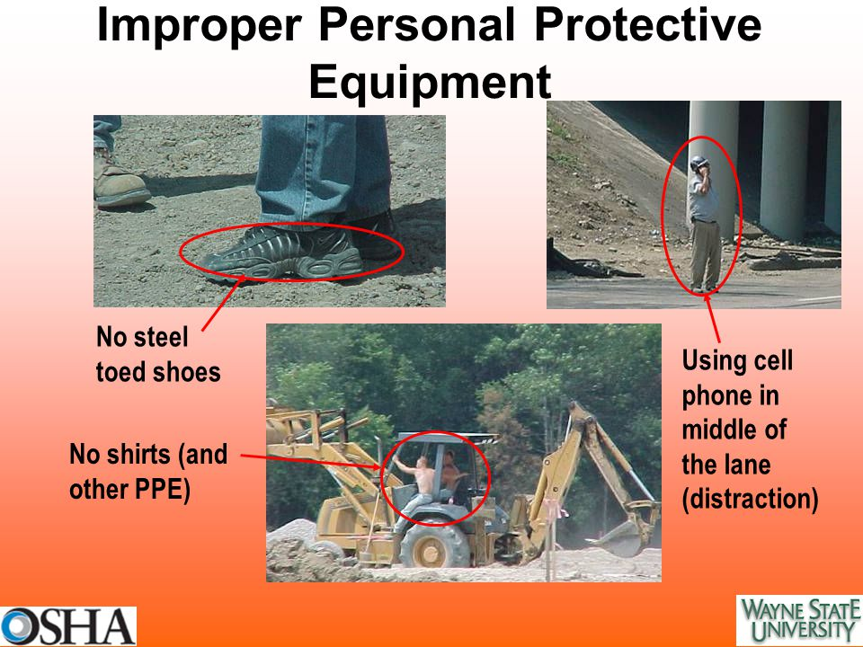 Improper Personal Protective Equipment Using cell phone in middle of the lane (distraction) No shirts (and other PPE) No steel toed shoes