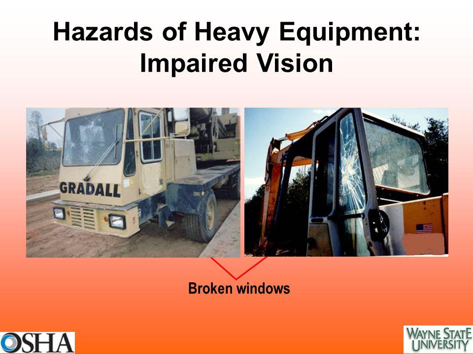 Hazards of Heavy Equipment: Impaired Vision Broken windows