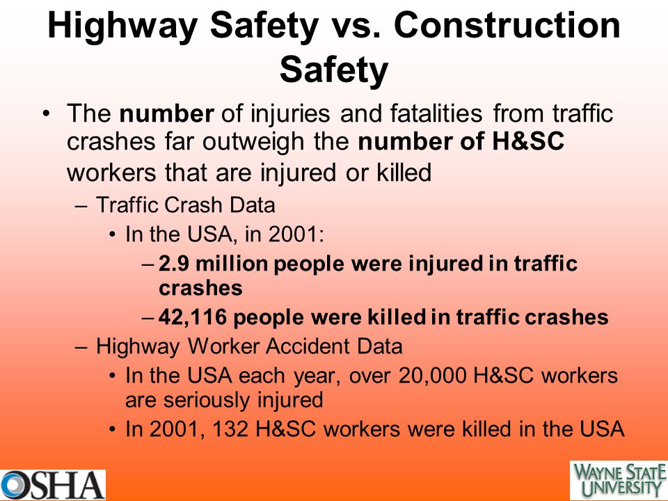 Highway Safety vs. Construction Safety The number of injuries and fatalities from traffic crashes far outweigh the number of H&SC workers that are inj