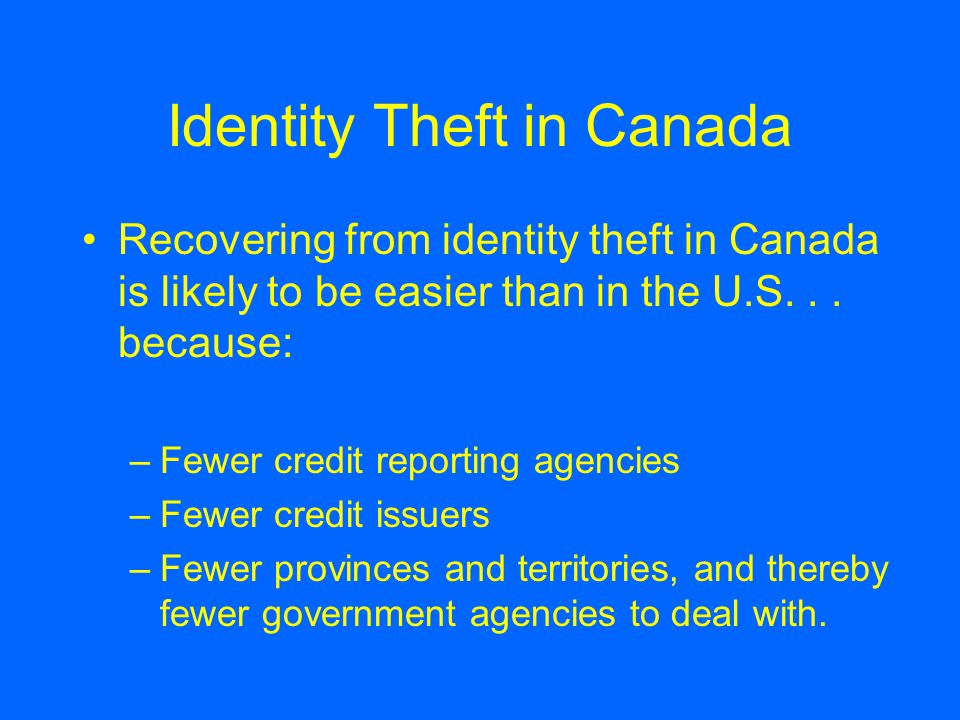 Identity Theft in Canada Recovering from identity theft in Canada is likely to be easier than in the U.S...