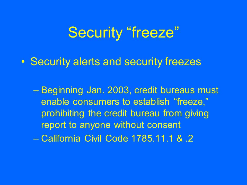 Security freeze Security alerts and security freezes –Beginning Jan.