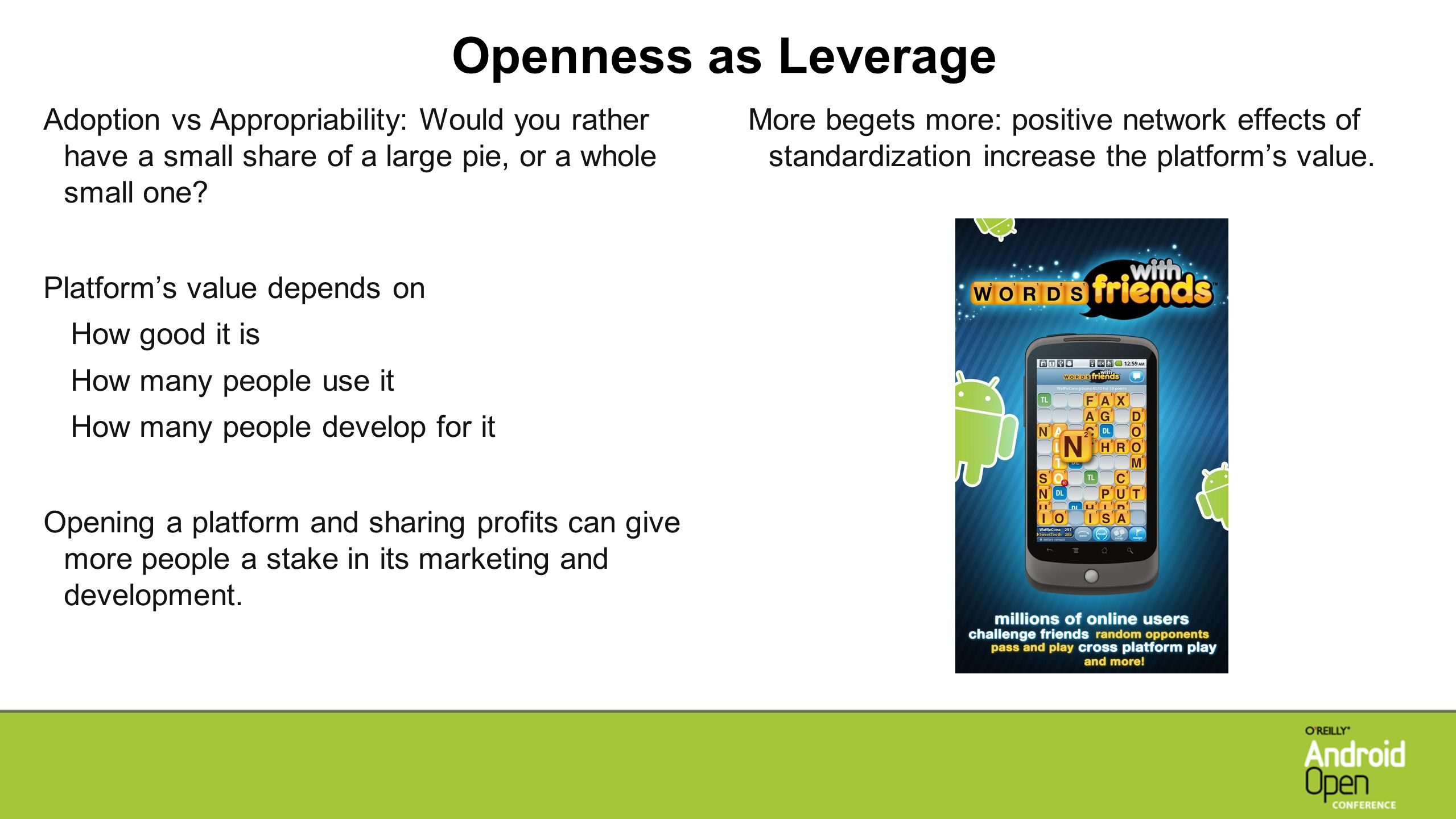 Openness as Leverage Adoption vs Appropriability: Would you rather have a small share of a large pie, or a whole small one.