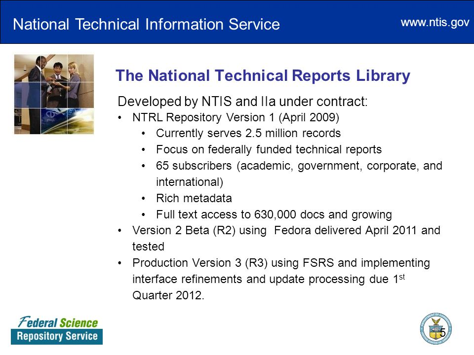 www.ntis.gov The National Technical Reports Library Developed by NTIS and IIa under contract: NTRL Repository Version 1 (April 2009) Currently serves