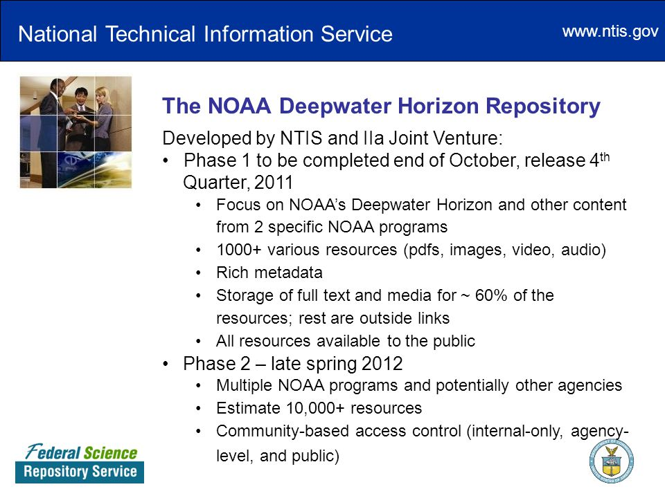 www.ntis.gov The NOAA Deepwater Horizon Repository Developed by NTIS and IIa Joint Venture: Phase 1 to be completed end of October, release 4 th Quart