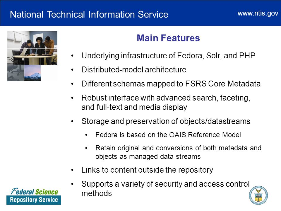 www.ntis.gov Main Features Underlying infrastructure of Fedora, Solr, and PHP Distributed-model architecture Different schemas mapped to FSRS Core Met